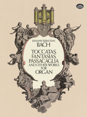Toccatas, Fantasias, Passacaglia and Other Works for Organ - Bach, Johann Sebastian (Composer), and Classical Piano Sheet Music