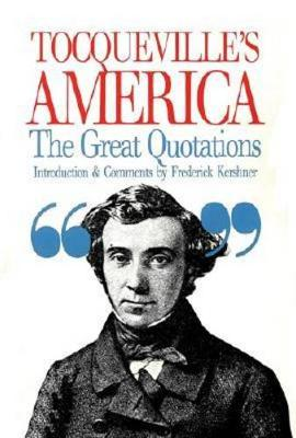 Tocqueville's America: Great Quotations - De Tocqueville, Alexis, Professor