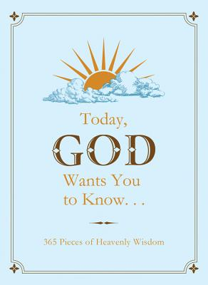 Today, God Wants You to Know...: 365 Pieces of Heavenly Wisdom - Barbour Publishing, Inc (Creator)