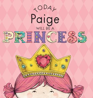 Today Paige Will Be a Princess - Croyle, Paula