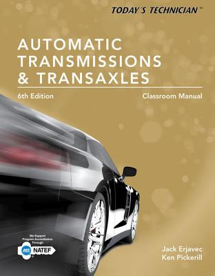 Today's Technician: Automatic Transmissions and Transaxles Classroom Manual and Shop Manual - Erjavec, Jack