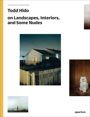 Todd Hido on Landscapes, Interiors, and the Nude - Hido, Todd, and Halpern, Gregory