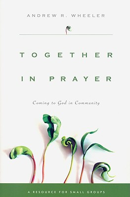 Together in Prayer: Coming to God in Community - Wheeler, Andrew R
