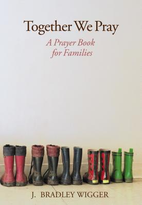 Together We Pray: A Prayer Book for Families - Wigger, J