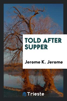 Told After Supper - Jerome, Jerome K