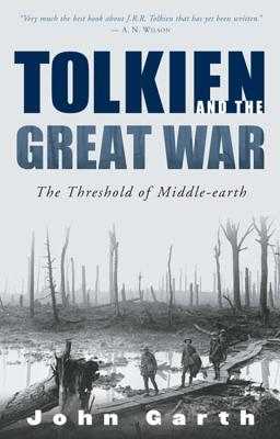 Tolkien and the Great War: The Threshold of Middle-Earth - Garth, John