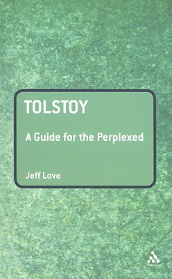 Tolstoy: A Guide for the Perplexed - Love, Jeff