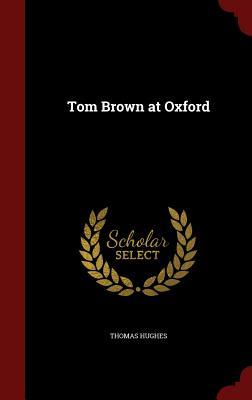 Tom Brown at Oxford - Hughes, Thomas