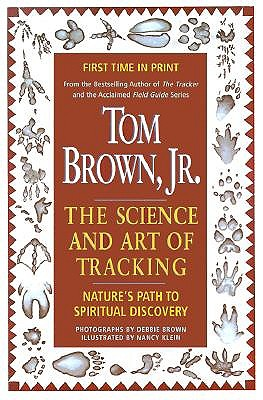 Tom Brown's Science and Art of Tracking: Nature's Path to Spiritual Discovery - Brown, Tom