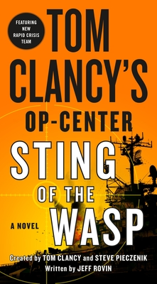 Tom Clancy's Op-Center: Sting of the Wasp - Rovin, Jeff, and Clancy, Tom (Contributions by), and Pieczenik, Steve (Contributions by)