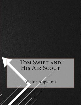 Tom Swift and His Air Scout - Appleton, Victor, II