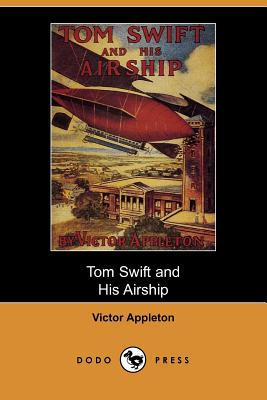 Tom Swift and His Airship (Dodo Press) - Appleton, Victor, II
