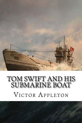 Tom Swift and His Submarine Boat - Appleton, Victor