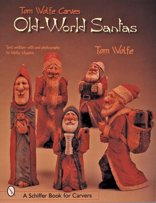 Tom Wolfe Carves Old-World Santas - Wolfe, Tom