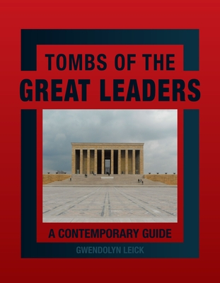 Tombs of the Great Leaders: A Contemporary Guide - Leick, Gwendolyn