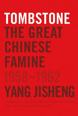 Tombstone: The Great Chinese Famine, 1958-1962 - Yang, Jisheng, and Friedman, Edward, Professor (Introduction by), and Mosher, Stacy (Editor)