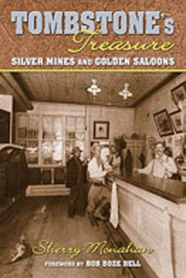 Tombstone's Treasure: Silver Mines and Golden Saloons - Monahan, Sherry, and Bell, Bob Boze (Foreword by)