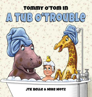 Tommy O'Tom in a Tub O'Trouble - Belle, Jtk, and Belle, Tommy, and Belle, Katie (Editor)