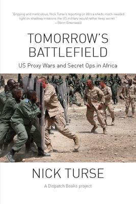 Tomorrow's Battlefield: U.S. Proxy Wars and Secret Ops in Africa - Turse, Nick