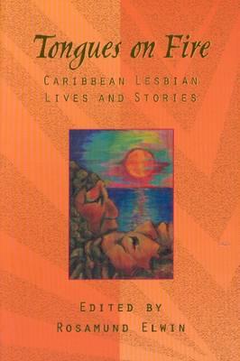 Tongues on Fire Caribbean/Lesbian Lives - Elwin, Rosamund, and Elwin, R