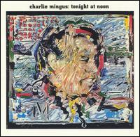 Tonight at Noon - Charles Mingus