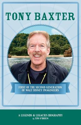 Tony Baxter: First of the Second Generation of Walt Disney Imagineers - O'Brien, Tim