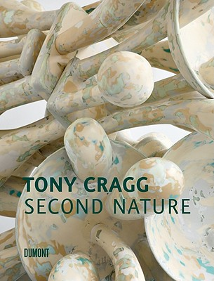 Tony Cragg: Second Nature - Cragg, Tony