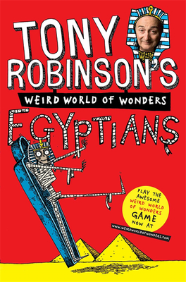 Tony Robinson's Weird World of Wonders! Egyptians - Robinson, Tony, Sir