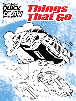 Tony Tallarico's Quick Draw Things That Go - Tallarico, Tony