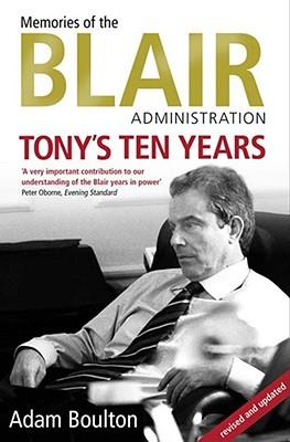 Tony's Ten Years: Memories of the Blair Administration - Boulton, Adam