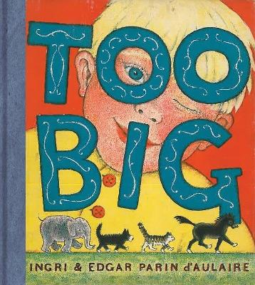 Too Big - D'Aulaire, Ingri, and D'Aulaire, Edgar Parin