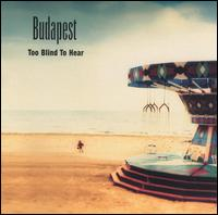 Too Blind to Hear - Budapest