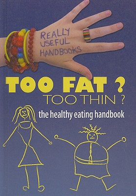 Too Fat? Too Thin?: The Healthy Eating Handbook - Sayer, Melissa, and Aloian, Molly (Editor)