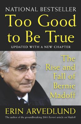 Too Good to Be True: The Rise and Fall of Bernie Madoff - Arvedlund, Erin
