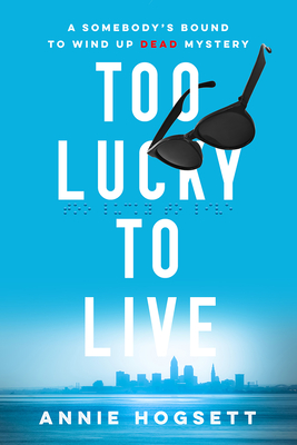 Too Lucky to Live - Hogsett, Annie