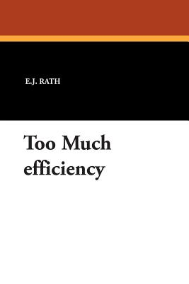 Too Much Efficiency - Rath, E J