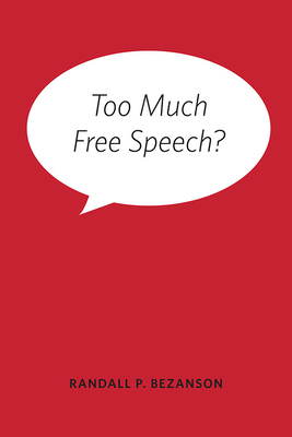 Too Much Free Speech? - Bezanson, Randall P.
