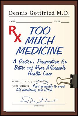 Too Much Medicine: A Doctor's Prescription for Better and More Affordable Health Care - Gottfried, Dennis