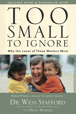 Too Small to Ignore: Why the Least of These Matters Most - Stafford, Wess, Dr.