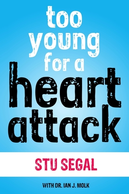 Too Young for a Heart Attack - Segal, Stu