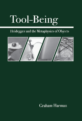 Tool-Being: Heidegger and the Metaphysics of Objects - Harman, Graham
