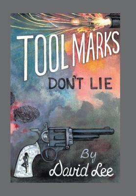 Tool Marks Don't Lie - Lee, David