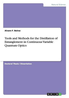 Tools and Methods for the Distillation of Entanglement in Continuous Variable Quantum Optics - F Boirac, Alvaro
