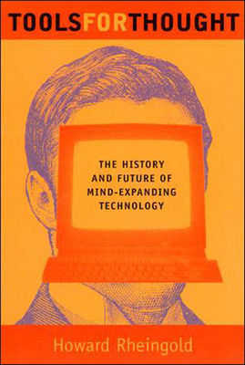 Tools for Thought: The History and Future of Mind-Expanding Technology - Rheingold, Howard