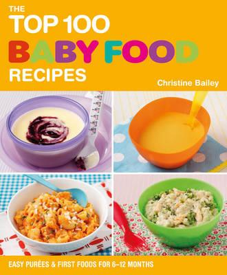 Top 100 Baby Food Recipes - Bailey, Christine
