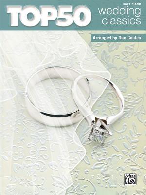 Top 50 Wedding Classics: Easy Piano - Coates, Dan