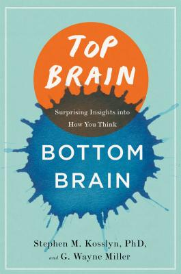 Top Brain, Bottom Brain: Surprising Insights Into How You Think - Kosslyn, Stephen, Professor, and Miller, G Wayne