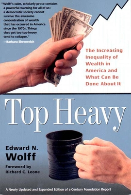 Top Heavy: The Increasing Inequality of Wealth in America and What Can Be Done about It - Wolff, Edward N, and Leone, Richard C, PH.D. (Foreword by)