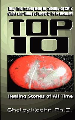 Top Ten Healing Stones of All Time - Kaehr, Shelley A
