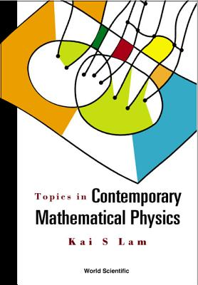 Topics in Contemporary Mathematical Phys - Lam, Kai S